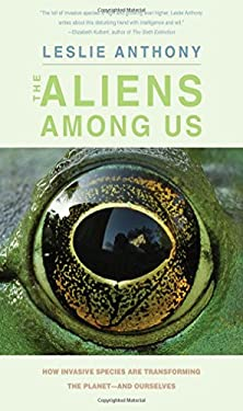 The Aliens Among Us: How Invasive Species Are Transforming the Planet_and Ourselves