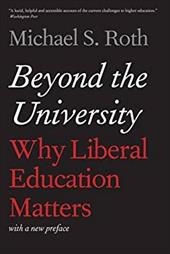Beyond the University: Why Liberal Education Matters 22669109