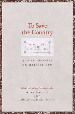 To Save the Country: A Lost Treatise on Martial Law (Yale Law Library Series in Legal History and Reference)