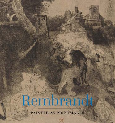 Rembrandt: Painter as Printmaker