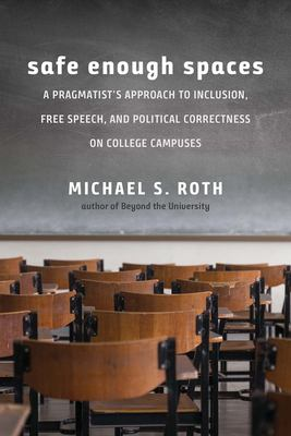 Safe Enough Spaces: A Pragmatists Approach to Inclusion, Free Speech, and Political Correctness on College Campuses