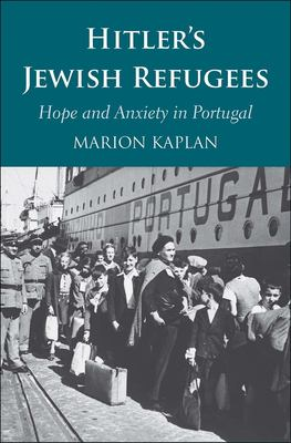 Hitlers Jewish Refugees: Hope and Anxiety in Portugal