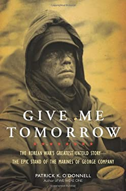 Give Me Tomorrow: The Korean War's Greatest Untold Story--The Epic Stand of the Marines of George Company 9780306818011