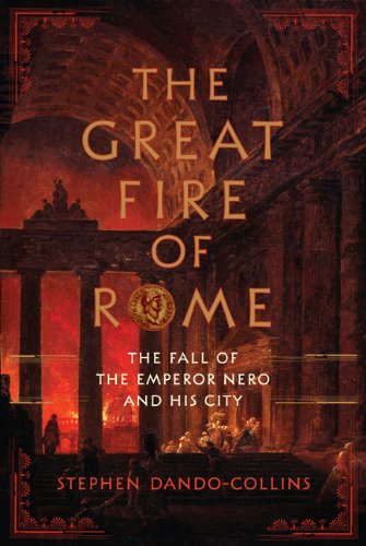 The Great Fire of Rome: The Fall of the Emperor Nero and His City 9780306818905