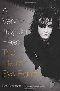 A Very Irregular Head: The Life of Syd Barrett - Chapman, Rob