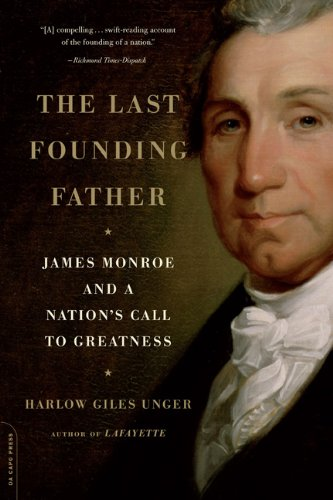The Last Founding Father: James Monroe and a Nation's Call to Greatness 9780306819186