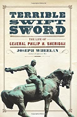 Terrible Swift Sword: The Life of General Philip H. Sheridan 9780306820274