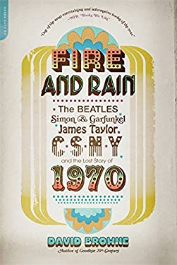 Fire and Rain: The Beatles, Simon & Garfunkel, James Taylor, CSNY, and the Lost Story of 1970 9780306820724