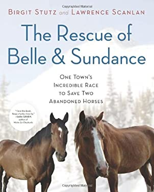 The Rescue of Belle and Sundance: One Town's Incredible Race to Save Two Abandoned Horses 9780306820977