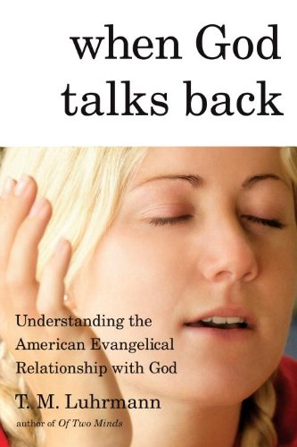 When God Talks Back: Understanding the American Evangelical Relationship with God 9780307264794