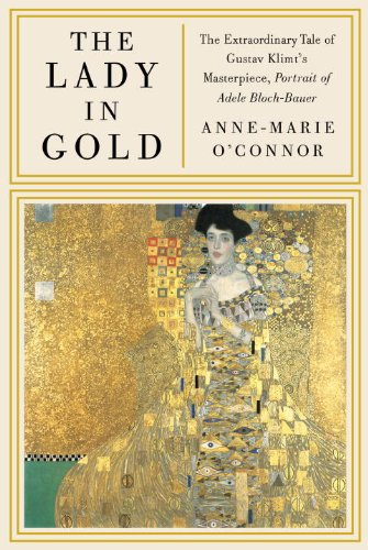 The Lady in Gold: The Extraordinary Tale of Gustav Klimt's Masterpiece, Portrait of Adele Bloch-Bauer 9780307265647