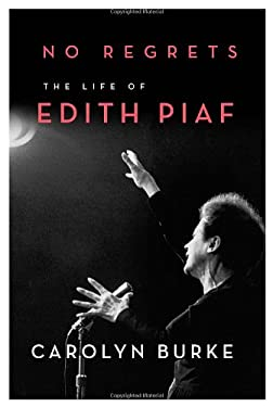 No Regrets: The Life of Edith Piaf 9780307268013