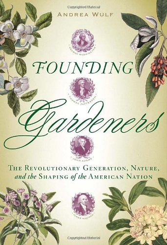 Founding Gardeners: The Revolutionary Generation, Nature, and the Shaping of the American Nation 9780307269904