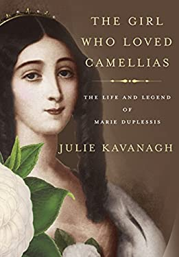 The Girl Who Loved Camellias: The Life and Legend of Marie Duplessis 9780307270795