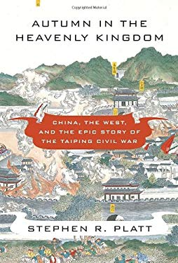 Autumn in the Heavenly Kingdom: China, the West, and the Epic Story of the Taiping Civil War 9780307271730