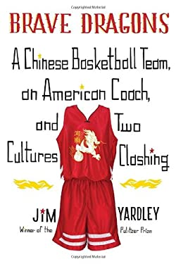 Brave Dragons: A Chinese Basketball Team, an American Coach, and Two Cultures Clashing 9780307272218