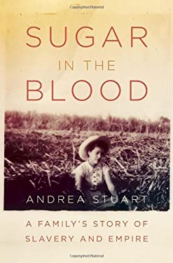 Sugar in the Blood: A Family's Story of Slavery and Empire 9780307272836