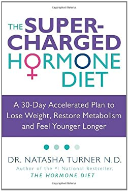The Supercharged Hormone Diet: A 30-Day Accelerated Plan to Lose Weight, Restore Metabolism and Feel Younger Longer 9780307356505