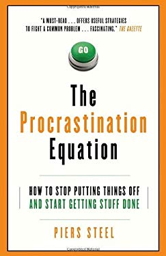 The Procrastination Equation: How to Stop Putting Things Off and Start Getting Stuff Done 9780307357175