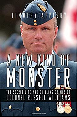 A New Kind of Monster: The Secret Life and Chilling Crimes of Colonel Russell Williams 9780307359506