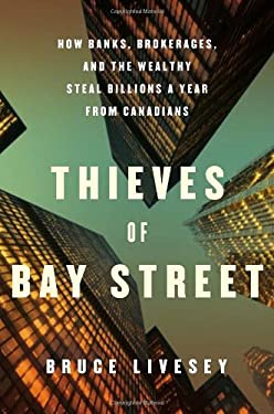 Thieves of Bay Street: How Banks, Brokerages and the Wealthy Steal Billions from Canadians 9780307359636