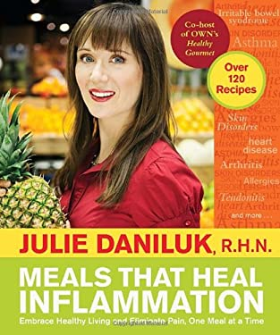 Meals That Heal Inflammation: Embrace Healthy Living and Eliminate Pain, One Meal at a Time 9780307359988
