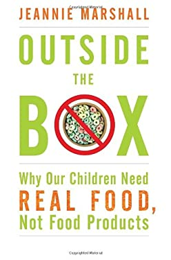 Outside the Box: Why Our Children Need Real Food, Not Food Products 9780307360038