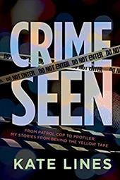 Crime Seen: From Patrol Cop to Profiler, My Stories from Behind the Yellow Tape 22731849