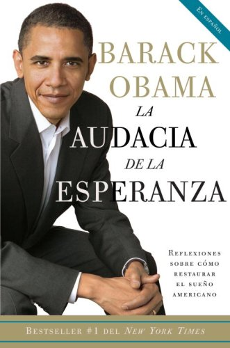 La Audacia de La Esperanza: Reflexiones Sobre Como Restaurar El Sueno Americano = The Audacity of Hope 9780307387110