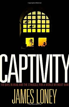 Captivity: 118 Days in Iraq and the Struggle for a World Without War 9780307399274
