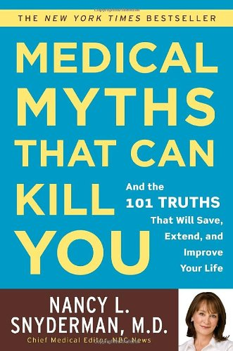 Medical Myths That Can Kill You: And the 101 Truths That Will Save, Extend, and Improve Your Life 9780307406149