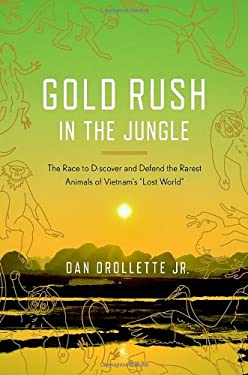 Goldrush in the Jungle: The Race to Find--And Possibly Save--The Rarest Animals of Vietnam's