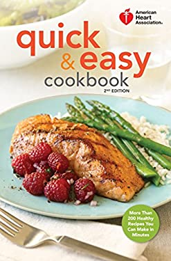 American Heart Association Quick & Easy Cookbook, 2nd Edition: More Than 200 Healthy Recipes You Can Make in Minutes 9780307407610