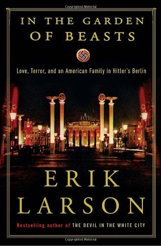 In the Garden of Beasts: Love, Terror, and an American Family in Hitler's Berlin 9780307408846