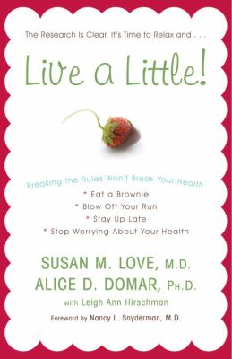 Live a Little!: Breaking the Rules Won't Break Your Health 9780307409430