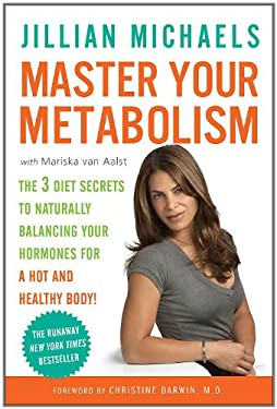 Master Your Metabolism: The 3 Diet Secrets to Naturally Balancing Your Hormones for a Hot and Healthy Body! 9780307450746