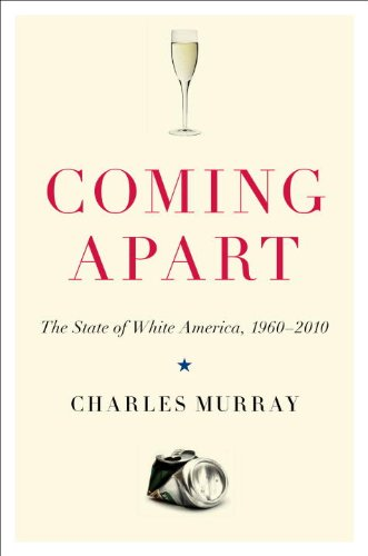 Coming Apart: The State of White America, 1960-2010 9780307453426