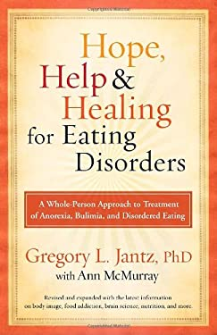 Hope, Help, and Healing for Eating Disorders: A Whole-Person Approach to Treatment of Anorexia, Bulimia, and Disordered Eating 9780307459497