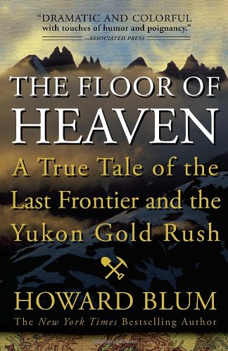The Floor of Heaven: A True Tale of the Last Frontier and the Yukon Gold Rush 9780307461735