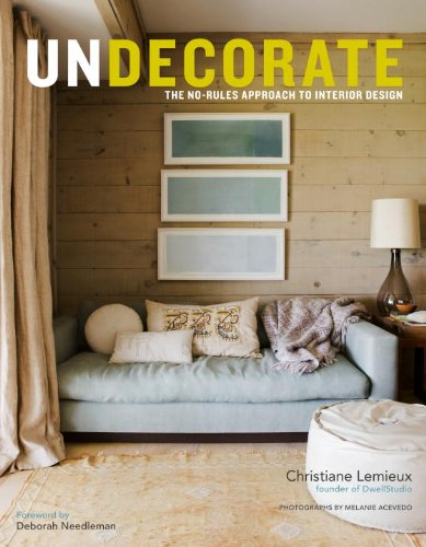 Undecorate: The No-Rules Approach to Interior Design 9780307463159