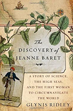The Discovery of Jeanne Baret: A Story of Science, the High Seas, and the First Woman to Circumnavigate the Globe 9780307463524
