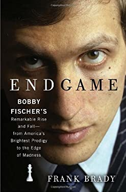 Endgame: Bobby Fischer's Remarkable Rise and Fall - From America's Brightest Prodigy to the Edge of Madness 9780307463906