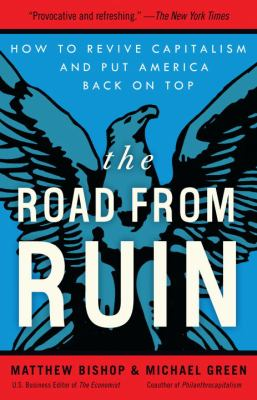 The Road from Ruin: How to Revive Capitalism and Put America Back on Top 9780307464231