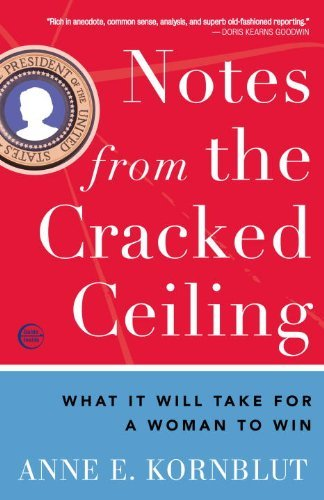 Notes from the Cracked Ceiling: What It Will Take for a Woman to Win 9780307464262