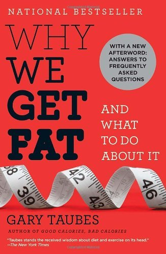 Why We Get Fat: And What to Do about It 9780307474254