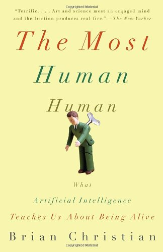 The Most Human Human: What Artificial Intelligence Teaches Us about Being Alive 9780307476708