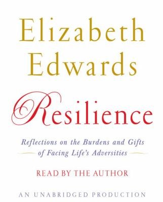 Resilience: Reflections on the Burdens and Gifts of Facing Life's Adversities 9780307577191