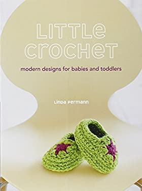 Little Crochet: Modern Designs for Babies and Toddlers 9780307586582