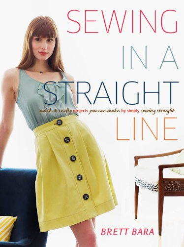 Sewing in a Straight Line: Quick & Crafty Projects You Can Make by Simply Sewing Straight 9780307586650