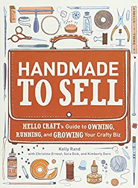 Handmade to Sell: Hello Craft's Guide to Owning, Running, and Growing Your Crafty Biz 9780307587107